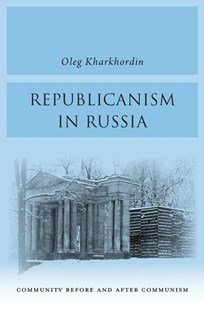 Republicanism in Russia: Community Before and After Communism by Oleg Kharkhordin (9780674976726) - HardCover - History European