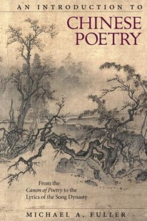 Introduction to Chinese Poetry by Michael A. Fuller (9780674977013) - HardCover - Poetry & Drama Poetry