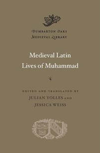 Medieval Latin Lives of Muhammad by Julian Yolles, Jessica Weiss, Jessica Weiss (9780674980730) - HardCover - Classic Fiction