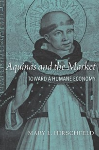 Aquinas and the Market: Toward a Humane Economy by Mary L. Hirschfeld (9780674986404) - HardCover - Business & Finance Ecommerce