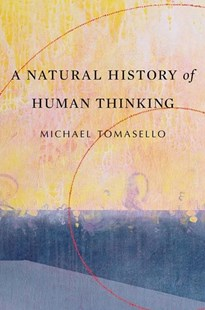 A Natural History of Human Thinking by Michael Tomasello (9780674986831) - PaperBack - Science & Technology Biology
