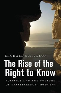 The Rise of the Right to Know: Politics and the Culture of Transparency, 1945'1975 by Michael Schudson (9780674986930) - PaperBack - Politics Political Issues