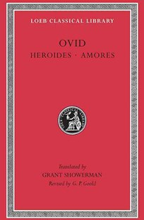 Heroides and Amores by Grant Showerman, Ovid, Ovid (9780674990456) - HardCover - Reference
