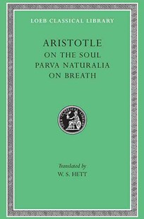 On the Soul, Parva Naturalia, on Breath by W. S. Hett, Aristotle (9780674993181) - HardCover - Philosophy Ancient