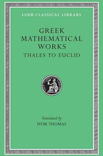 Greek Mathematical Works: From Thales to Euclid by Ivor Thomas (9780674993693) - HardCover - History Greek