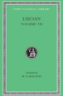 Dialogues of the Dead, Dialogues of the Sea-Gods, Dialogues of the Gods, Dialogues of the Courtesans by Lucian, M. D. MacLeod (9780674994751) - HardCover - Reference