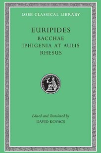 Bacchae: WITH Iphigenia at Aulis AND Rhesus by Euripidies, David Kovacs, Eurípides (9780674996014) - HardCover - Poetry & Drama Plays