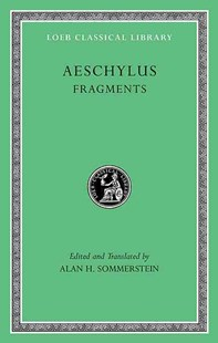 Aeschylus: Fragments by Aeschylus, Alan H. Sommerstein (9780674996298) - HardCover - Classic Fiction