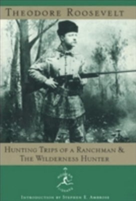 (ebook) Hunting Trips of a Ranchman and The Wilderness Hunter