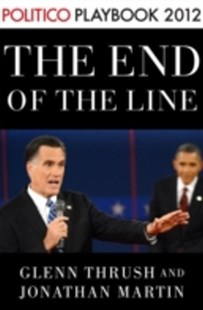 (ebook) End of the Line: Romney vs. Obama: the 34 days that decided the election: Playbook 2012 (POLITICO Inside Election 2012) - Politics Political Issues