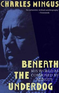 Beneath The Underdog by Charles Mingus, Nel King (9780679737612) - PaperBack - Biographies Entertainment