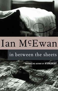 In Between the Sheets by Ian McEwan (9780679749837) - PaperBack - Modern & Contemporary Fiction Short Stories