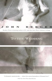 To the Wedding by John Berger (9780679767770) - PaperBack - Modern & Contemporary Fiction General Fiction