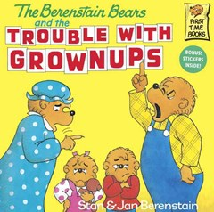 The Berenstain Bears And The Trouble With Grownups