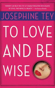 To Love and Be Wise by Joséphine Tey, Robert Barnard (9780684006314) - PaperBack - Crime Mystery & Thriller