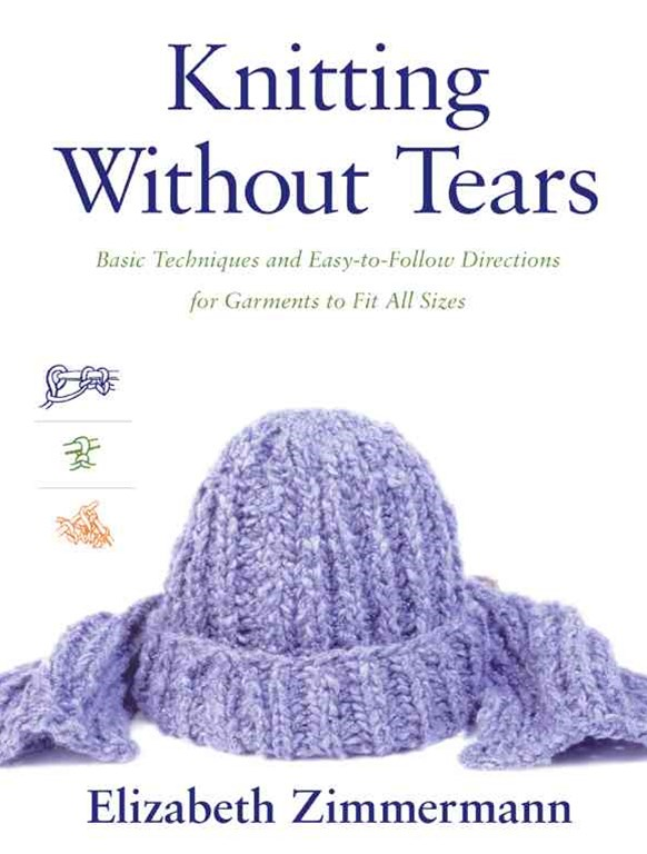 Knitting Without Tears: Basic Techniques and Easy to follow Directions for Garments to Fit