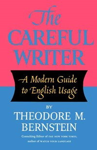 The Careful Writer by Bernstein, Theodore Menline, Theodore M. Bernstein (9780684826325) - PaperBack - Reference