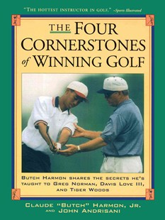 The Four Cornerstones of Winning Golf by Butch Harmon, John Andrisani, Greg Norman (9780684834047) - PaperBack - Sport & Leisure Golf