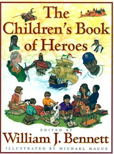 The Children's Book of Heroes by William J. Bennett, Michael Hague (9780684834450) - HardCover - Non-Fiction Biography