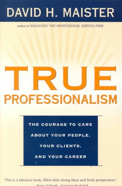&quote;True Professionalism: The Courage to Care About Your People, Your Clients, and Your Career  &quote;