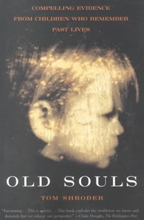 Old Souls: Compelling Evidence from Children Who Remember Past Lives by Tom Shroder, Tom Shroder, Thomas Shroder (9780684851938) - PaperBack - Religion & Spirituality New Age