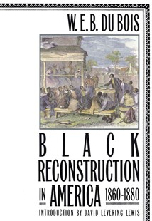 Black Reconstruction in America 1860-1880 by W. E. B. Du Bois, David Levering Lewis (9780684856575) - PaperBack - History Latin America