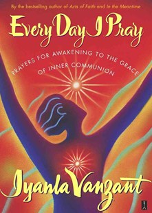Every Day I Pray: Prayers for Awakening to the Grace of Inner Communion by Iyanla Vanzant, Iyanla Vanzant (9780684859996) - PaperBack - Religion & Spirituality Spirituality