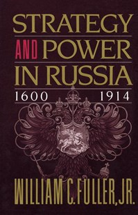 Strategy and Power in Russia 1600-1914 by Fuller, William C., William C. Fuller (9780684863825) - PaperBack - History European
