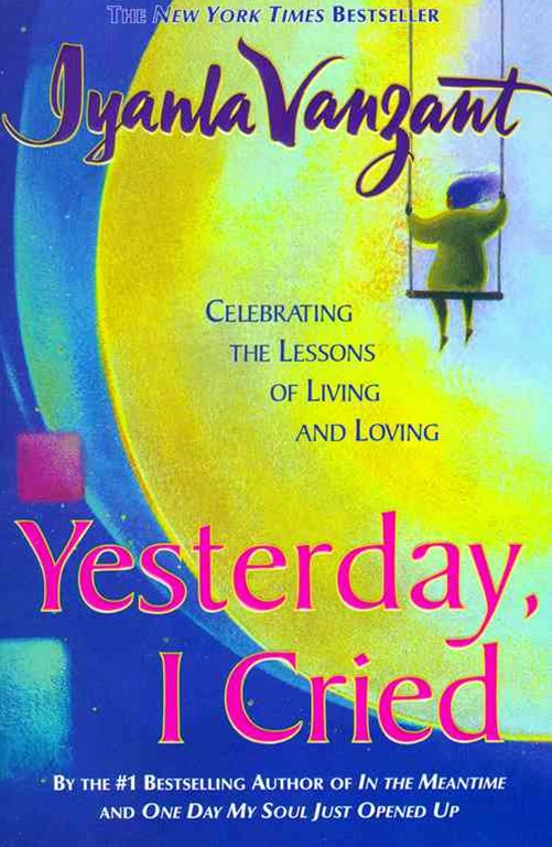 &quote;Yesterday, I Cried: Celebrating the Lessons of Living and Loving  &quote;