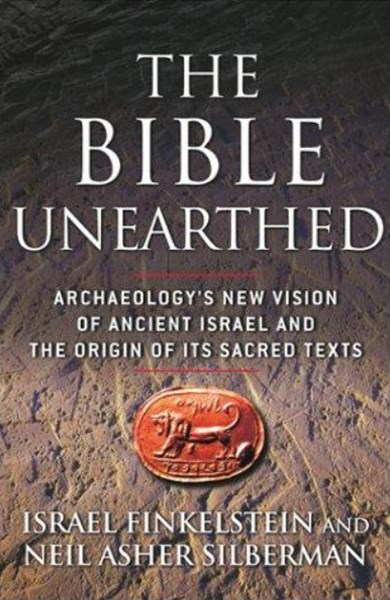 The Bible Unearthed: Archaeology's New Vision Ancient Israel and Origin of its Sacred Texts