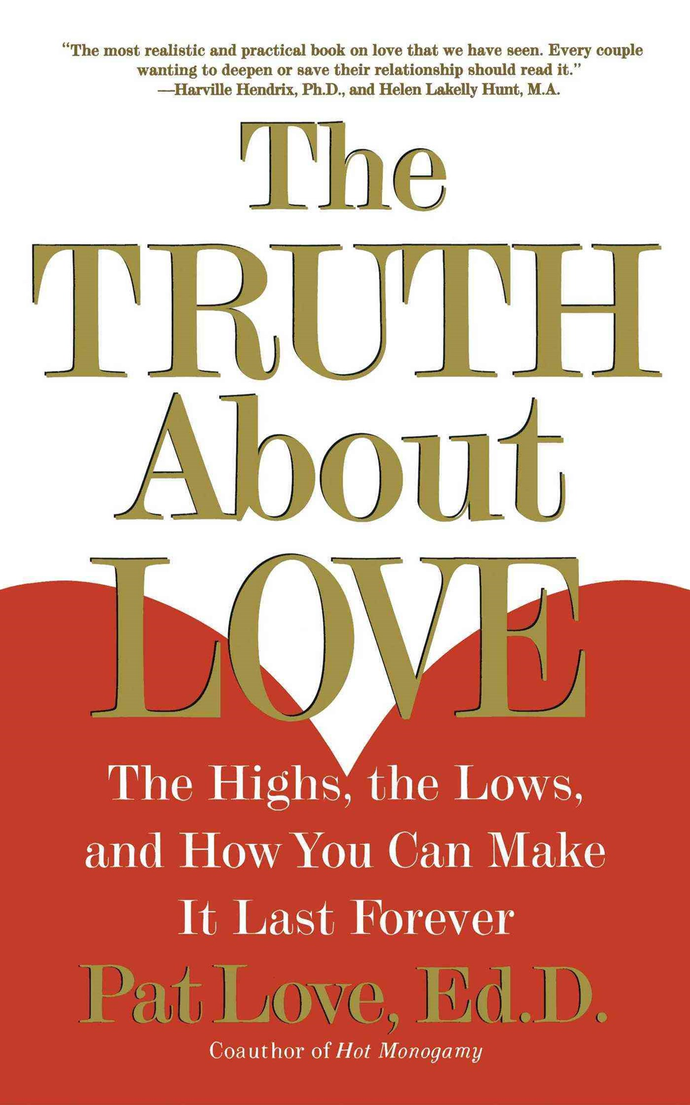 """The Truth About Love: The Highs, the Lows and How You Can Make it Last Forever  """