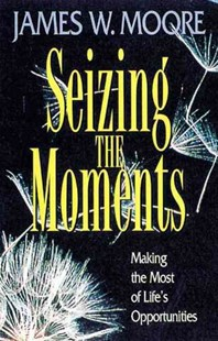 Seizing the Moments by James W. Moore (9780687015528) - PaperBack - Religion & Spirituality Christianity