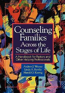 Counseling Families Across the Stages of Life by Andrew J. Weaver, Linda A. Revilla, Harold G. Koenig (9780687084159) - PaperBack - Family & Relationships Family Dynamics