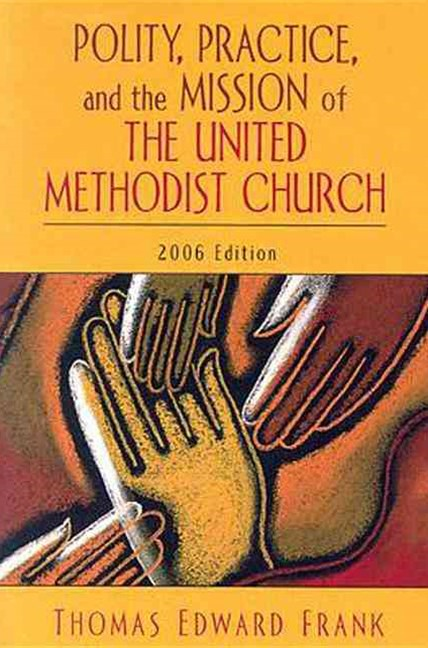 Polity, Practice, and the Mission of the United Methodist Church 2006