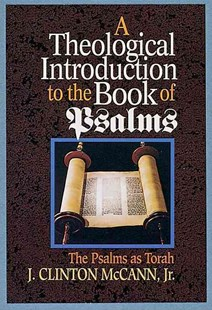 A Theological Introduction to the Book of Psalms by J. Clinton McCann (9780687414680) - PaperBack - Religion & Spirituality Christianity