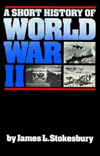 A Short History of World War II by James L. Stokesbury, James Stokesbury (9780688085872) - PaperBack - History