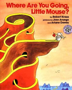 Where Are You Going, Little Mouse? by Robert Kraus, Jose Aruego, Ariane Dewey, Aruego Kraus (9780688087470) - PaperBack - Children's Fiction Intermediate (5-7)