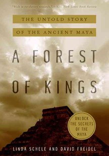 Forest Of Kings: Untold Story Of Maya by David Freidel, Linda Schele (9780688112042) - PaperBack - History Latin America