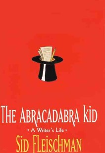 The Abracadabra Kid by Sid Fleischman (9780688148591) - HardCover - Non-Fiction Biography