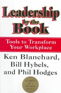 Leadership by the Book: Tools to Transform Your Workplace by Kenneth Blanchard, Ken Blanchard, Bill Hybels, Phil Hodges (9780688172398) - HardCover - Business & Finance Management & Leadership