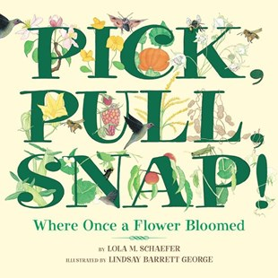 Pick, Pull, Snap!: Where Once a Flower Bloomed by Lola M Schaefer, Lola M. Schaefer, Lindsay Barrett George (9780688178345) - HardCover - Non-Fiction