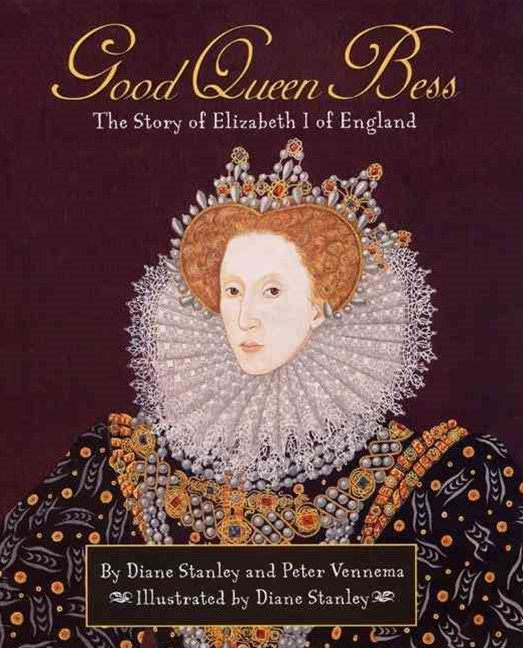 Good Queen Bess: The Story of Elizabeth 1 of England