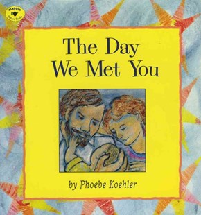 The Day We Met You by Phoebe Koehler (9780689809644) - PaperBack - Children's Fiction Early Readers (0-4)