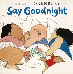 Say Goodnight by Oxenbury, Helen, Helen Oxenbury (9780689819872) - HardCover - Children's Fiction Early Readers (0-4)
