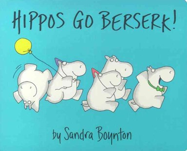 Hippos Go Berserk by Sandra Boynton, Sandra Boynton (9780689834349) - HardCover - Non-Fiction Animals