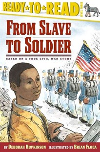 From Slave to Soldier by Deborah Hopkinson, Brian Floca (9780689839665) - PaperBack - Children's Fiction Intermediate (5-7)