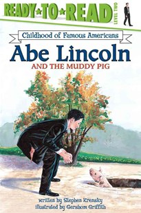 Abe Lincoln and the Muddy Pig by Stephen Krensky, Stephen Krensky, Gershom Griffith, Greshom Griffith (9780689841033) - PaperBack - Children's Fiction Intermediate (5-7)