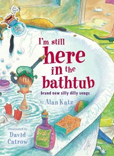 I'm Still Here in the Bathtub: Brand New Silly Dilly Songs - Children's Fiction Intermediate (5-7)