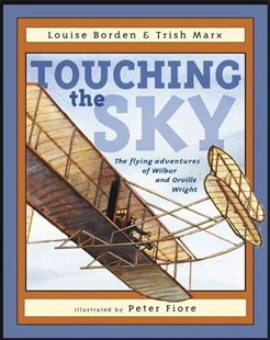 Touching the Sky: The Flying Adventures of Wilbur and Orville Wright - Non-Fiction Biography