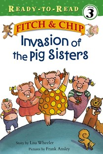 Invasion of the Pig Sisters: Fitch & Chip by Lisa Wheeler, Lisa Wheeler, Frank Ansley (9780689849534) - HardCover - Non-Fiction Animals